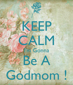 Poster: KEEP CALM I'm Gonna Be A Godmom !