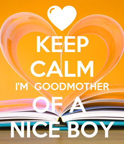 Poster: KEEP CALM I'M  GOODMOTHER OF A  NICE BOY