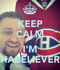 Poster: KEEP CALM  I'M HABELIEVER