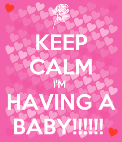 Poster: KEEP CALM I'M  HAVING A BABY!!!!!!