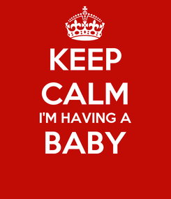 Poster: KEEP CALM I'M HAVING A BABY
