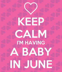 Poster: KEEP CALM I'M HAVING A BABY IN JUNE