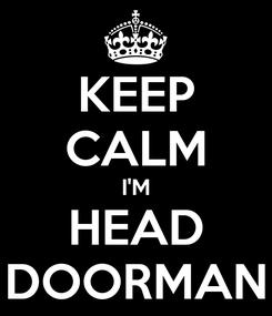 Poster: KEEP CALM I'M HEAD DOORMAN