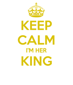 Poster: KEEP CALM I'M HER KING