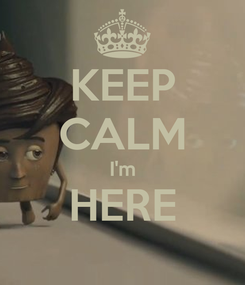 Poster: KEEP CALM I'm HERE