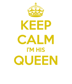Poster: KEEP CALM I'M HIS QUEEN