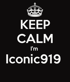 Poster: KEEP CALM I'm  Iconic919