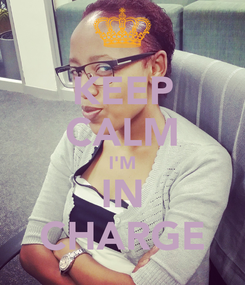 Poster: KEEP CALM I'M IN CHARGE