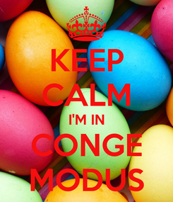 Poster: KEEP CALM I'M IN CONGE MODUS
