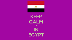 Poster: KEEP CALM I'M IN EGYPT