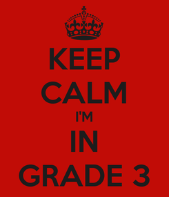 Poster: KEEP CALM I'M IN GRADE 3