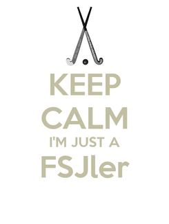 Poster: KEEP CALM I'M JUST A FSJler