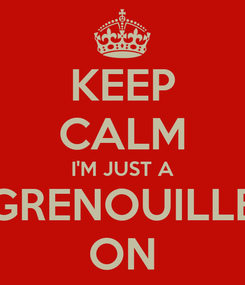 Poster: KEEP CALM I'M JUST A GRENOUILLE ON