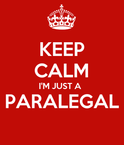 Poster: KEEP CALM I'M JUST A  PARALEGAL