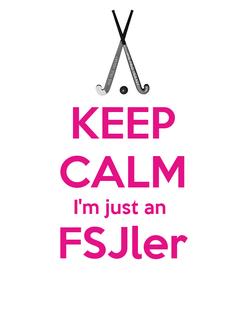 Poster: KEEP CALM I'm just an  FSJler