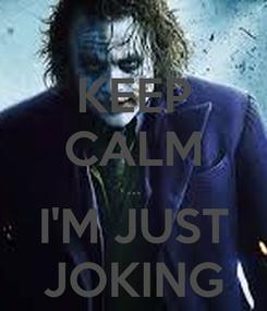 Poster: KEEP CALM ... I'M JUST JOKING