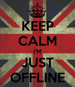 Poster: KEEP CALM I'M JUST OFFLINE