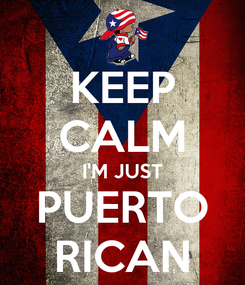 Poster: KEEP CALM I'M JUST PUERTO RICAN