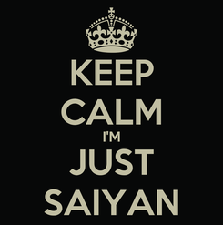 Poster: KEEP CALM I'M JUST SAIYAN