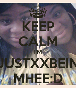 Poster: KEEP CALM I'M JUSTXXBEIN MHEE:D