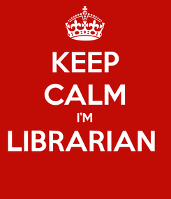 Poster: KEEP CALM I'M LIBRARIAN