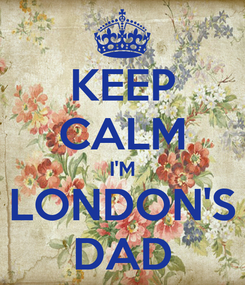 Poster: KEEP CALM I'M LONDON'S DAD