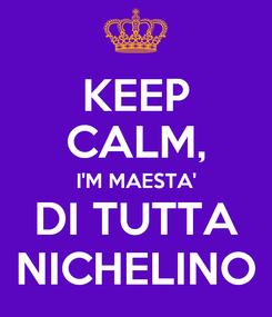 Poster: KEEP CALM, I'M MAESTA' DI TUTTA NICHELINO