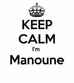 Poster: KEEP CALM I'm  Manoune