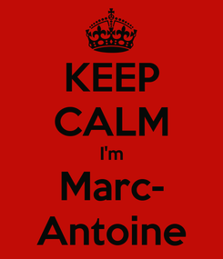 Poster: KEEP CALM I'm Marc- Antoine