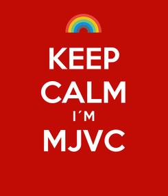 Poster: KEEP CALM I´M MJVC