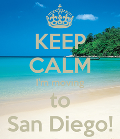 Poster: KEEP CALM I'm moving to San Diego!