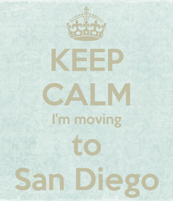 Poster: KEEP CALM I'm moving to San Diego