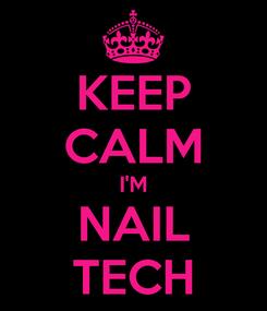 Poster: KEEP CALM I'M NAIL TECH