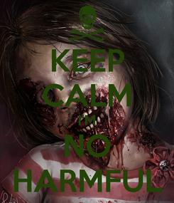 Poster: KEEP CALM I'M NO HARMFUL