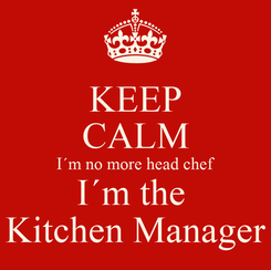 Poster: KEEP CALM I´m no more head chef I´m the  Kitchen Manager