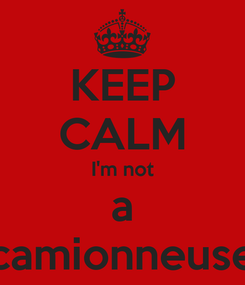 Poster: KEEP CALM I'm not a camionneuse