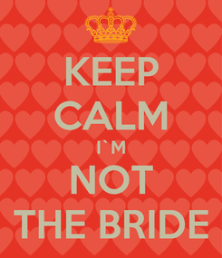 Poster: KEEP CALM I`M NOT THE BRIDE