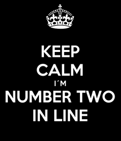 Poster: KEEP CALM I´M NUMBER TWO IN LINE