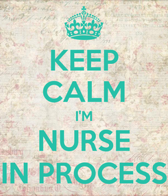 Poster: KEEP CALM I'M NURSE IN PROCESS
