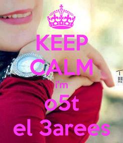 Poster: KEEP CALM i'm o5t el 3arees