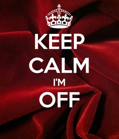 Poster: KEEP CALM I'M OFF