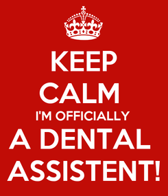 Poster: KEEP CALM  I'M OFFICIALLY A DENTAL  ASSISTENT!