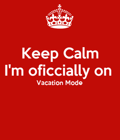 Poster: Keep Calm I'm oficcially on  Vacation Mode