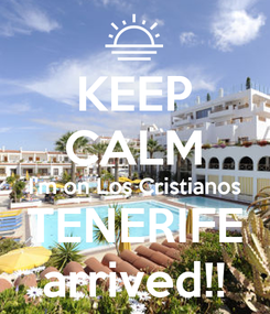 Poster: KEEP CALM I'm on Los Cristianos TENERIFE arrived!!
