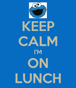 Poster: KEEP CALM I'M ON LUNCH