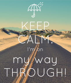 Poster: KEEP CALM. I'm on my way THROUGH!