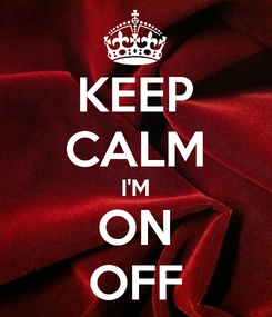 Poster: KEEP CALM I'M ON OFF