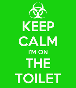 Poster: KEEP CALM I'M ON THE TOILET
