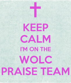 Poster: KEEP CALM I'M ON THE WOLC PRAISE TEAM