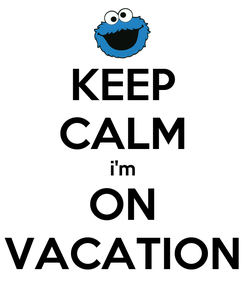 Poster: KEEP CALM i'm ON VACATION